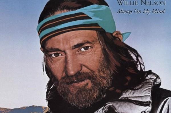 Always On My Mind (1982) by Willie Nelson